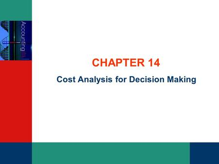 CHAPTER 14 Cost Analysis for Decision Making. PowerPoint Slides t/a Accounting: What the Numbers Mean Marshall, McCartney, van Rhyn, McManus, Viele Slides.