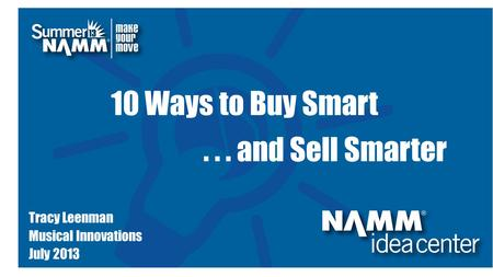 Course Title 10 Ways to Buy Smart... and Sell Smarter Tracy Leenman Musical Innovations July 2013.
