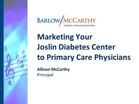Allison McCarthy Principal Marketing Your Joslin Diabetes Center to Primary Care Physicians.