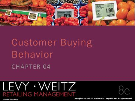 Retailing Management 8e© The McGraw-Hill Companies, All rights reserved. 4 - 1 CHAPTER 2CHAPTER 1 CHAPTER 4 McGraw-Hill/Irwin Copyright © 2012 by The McGraw-Hill.
