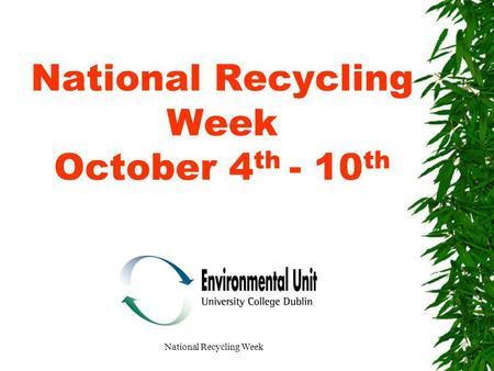 National Recycling Week National Recycling Week October 4 th - 10 th.