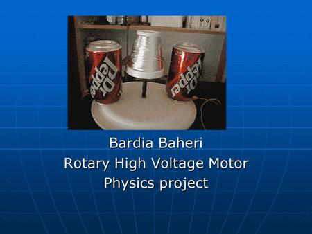 Bardia Baheri Rotary High Voltage Motor Physics project.