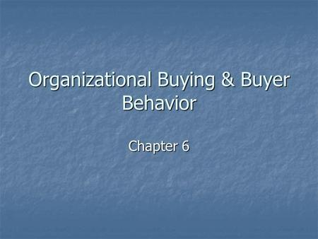 Organizational Buying & Buyer Behavior Chapter 6.