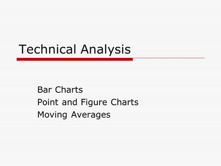Technical Analysis Bar Charts Point and Figure Charts Moving Averages.