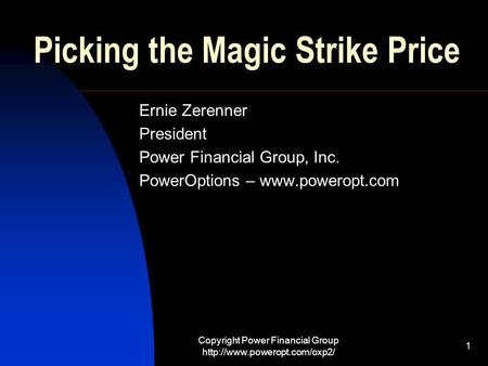 Copyright Power Financial Group  1 Picking the Magic Strike Price Ernie Zerenner President Power Financial Group, Inc. PowerOptions.