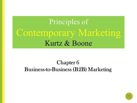 Chapter 6 Business-to-Business (B2B) Marketing Principles of Contemporary Marketing Kurtz & Boone.