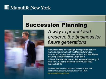 Succession Planning Manulife and the block design are registered service marks and trademarks of The Manufacturers Life Insurance Company and are used.