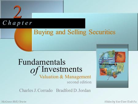 2 2 C h a p t e r Buying and Selling Securities second edition Fundamentals of Investments Valuation & Management Charles J. Corrado Bradford D. Jordan.
