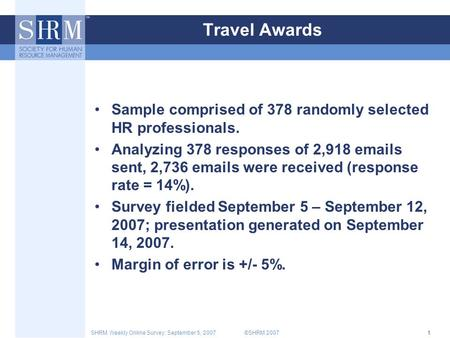 ©SHRM 2007SHRM Weekly Online Survey: September 5, 20071 Travel Awards Sample comprised of 378 randomly selected HR professionals. Analyzing 378 responses.