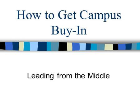 How to Get Campus Buy-In Leading from the Middle.