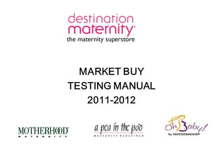 MARKET BUY TESTING MANUAL 2011-2012. TABLE OF CONTENTS Policy Statement Market Buy Testing Requirements Market Buy Testing Form Testing Team Contact Information.