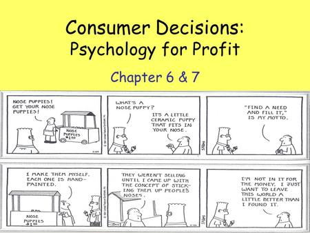 Consumer Decisions: Psychology for Profit Chapter 6 & 7.