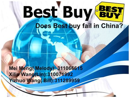 Best Buy Does Best buy fail in China? Mei Meng( Melody): 311066615 Xilin Wang(Lin):310071992 Yizhuo Wang( Bill):311289959.