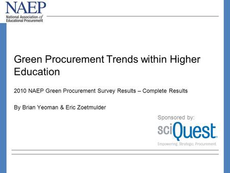 Green Procurement Trends within Higher Education 2010 NAEP Green Procurement Survey Results – Complete Results By Brian Yeoman & Eric Zoetmulder Sponsored.