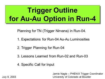 Trigger Outline for Au-Au Option in Run-4 Planning for TN (Trigger Nirvana) in Run-04. 1.Expectations for Run-04 Au-Au Luminosities 2.Trigger Planning.