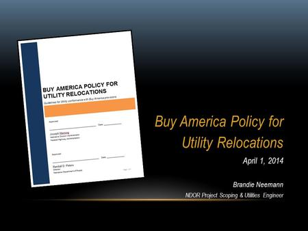 Buy America Policy for Utility Relocations April 1, 2014 Brandie Neemann NDOR Project Scoping & Utilities Engineer.