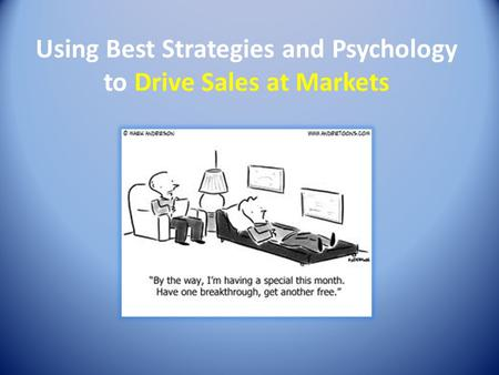 Using Best Strategies and Psychology to Drive Sales at Markets.