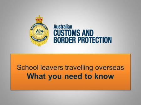School leavers travelling overseas What you need to know.
