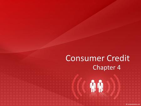 Consumer Credit Chapter 4. Live within your income, even if you have to borrow money to do so. - Josh Billings.