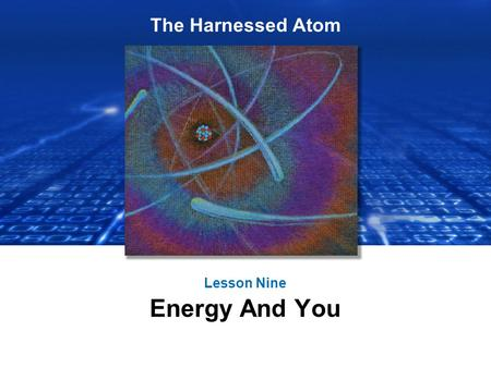 The Harnessed Atom Lesson Nine Energy And You. What you need to know about Energy Decision-making: Standard of living Economics – Supply and demand Informed.