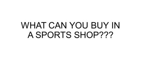 WHAT CAN YOU BUY IN A SPORTS SHOP???. FLIPPERS.