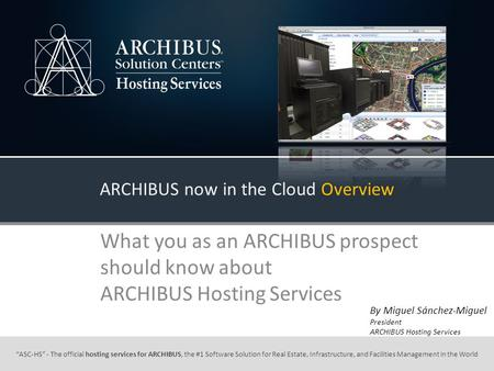 ASC-HS - The official hosting services for ARCHIBUS, the #1 Software Solution for Real Estate, Infrastructure, and Facilities Management in the World ARCHIBUS.