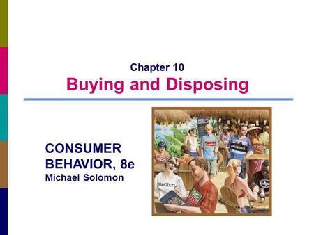 Chapter 10 Buying and Disposing CONSUMER BEHAVIOR, 8e Michael Solomon.