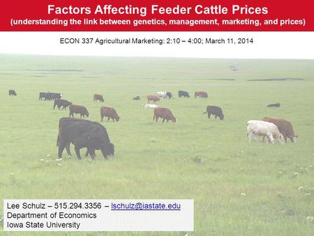 Factors Affecting Feeder Cattle Prices (understanding the link between genetics, management, marketing, and prices) ECON 337 Agricultural Marketing: 2:10.