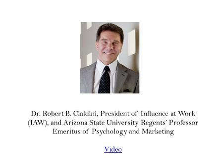 Dr. Robert B. Cialdini, President of Influence at Work (IAW), and Arizona State University Regents Professor Emeritus of Psychology and Marketing Video.