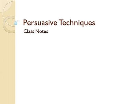 Persuasive Techniques Class Notes. Introduction When an author writes to persuade, he or she wants to convince the reader to think or act in a certain.