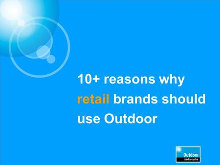 10+ reasons why retail brands should use Outdoor.