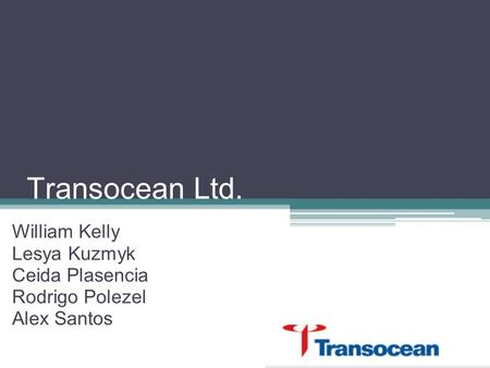 Transocean Ltd. William Kelly Lesya Kuzmyk Ceida Plasencia Rodrigo Polezel Alex Santos.