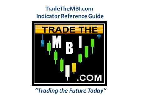 Trading the Future Today TradeTheMBI.com Indicator Reference Guide.