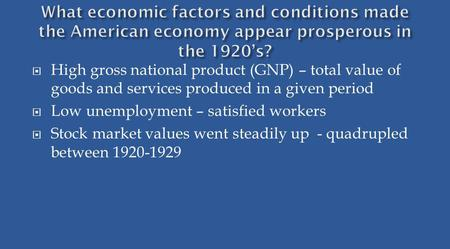 High gross national product (GNP) – total value of goods and services produced in a given period Low unemployment – satisfied workers Stock market values.
