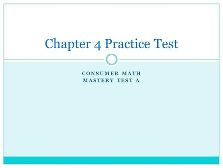 CONSUMER MATH MASTERY TEST A Chapter 4 Practice Test.