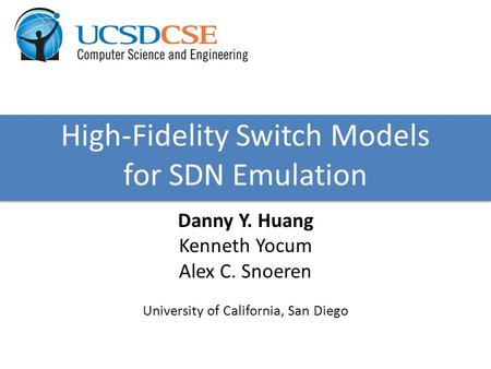 High-Fidelity Switch Models for SDN Emulation Danny Y. Huang Kenneth Yocum Alex C. Snoeren University of California, San Diego.