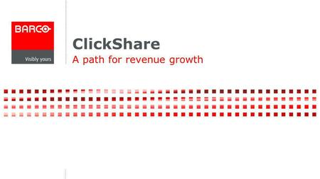 ClickShare A path for revenue growth. Join the meeting room revolution today Instant Simple Interactive.