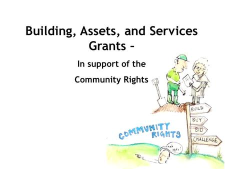 Building, Assets, and Services Grants – In support of the Community Rights.