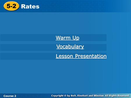 5-2 Rates Course 2 Warm Up Warm Up Vocabulary Lesson Presentation Lesson Presentation.