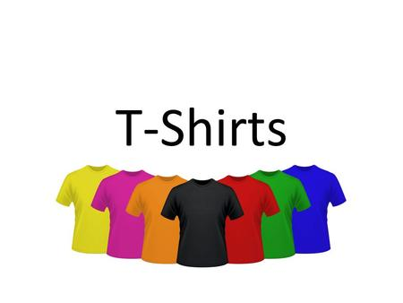 T-Shirts. T-Shirt Versatility Many designs, varieties and colors Undergarments and outerwear Clubs, bands, sports teams, schools and businesses.