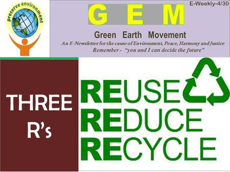 E-Weekly-4/30 Green Earth Movement An E-Newsletter for the cause of Environment, Peace, Harmony and Justice Remember - you and I can decide the future.