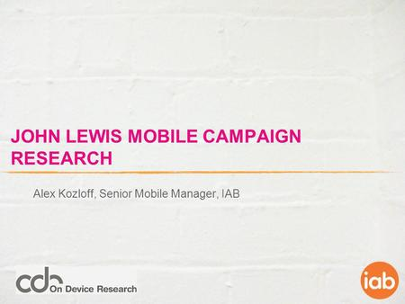 JOHN LEWIS MOBILE CAMPAIGN RESEARCH Alex Kozloff, Senior Mobile Manager, IAB.