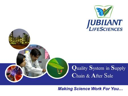 Making Science Work For You… Q uality S ystem in S upply C hain & A fter S ale.
