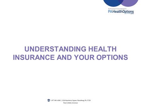 UNDERSTANDING HEALTH INSURANCE AND YOUR OPTIONS. HEALTH INSURANCE BASICS Presented by [insert organizations name]