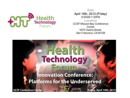 11 Date April 19th, 2013 (Friday) 8:00AM-7:30PM Location Location UCSF Mission Bay Conference Center 1675 Owens Street, San Francisco, CA 94158.