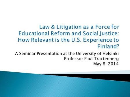 A Seminar Presentation at the University of Helsinki Professor Paul Tractenberg May 8, 2014.