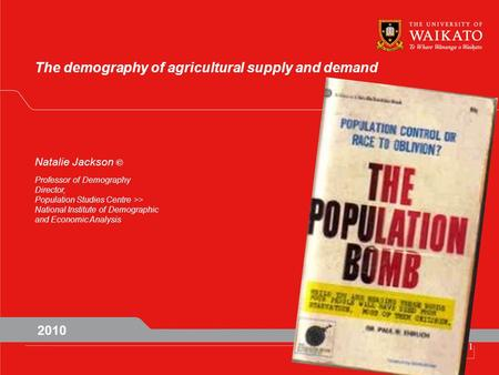 The demography of agricultural supply and demand Natalie Jackson © Professor of Demography Director, Population Studies Centre >> National Institute of.