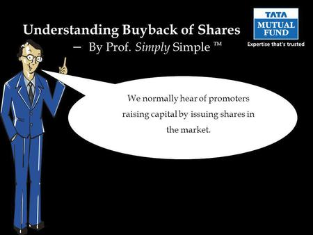 We normally hear of promoters raising capital by issuing shares in the market. Understanding Buyback of Shares – By Prof. Simply Simple TM.