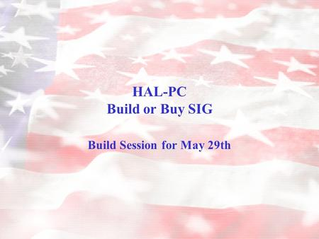 HAL-PC Build or Buy SIG Build Session for May 29th.
