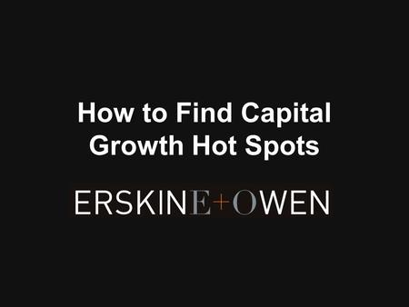 How to Find Capital Growth Hot Spots. First Understand Capital Growth Drivers There are two main types of capital growth drivers : Extrinsic, and Intrinsic.
